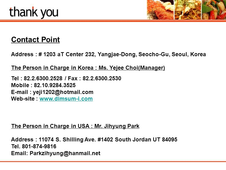 Contact Point Address : # 1203 aT Center 232, Yangjae-Dong, Seocho-Gu, Seoul, Korea. The Person in Charge in Korea : Ms. Yejee Choi(Manager)