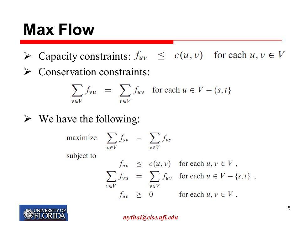 Max Flow Capacity constraints: Conservation constraints: