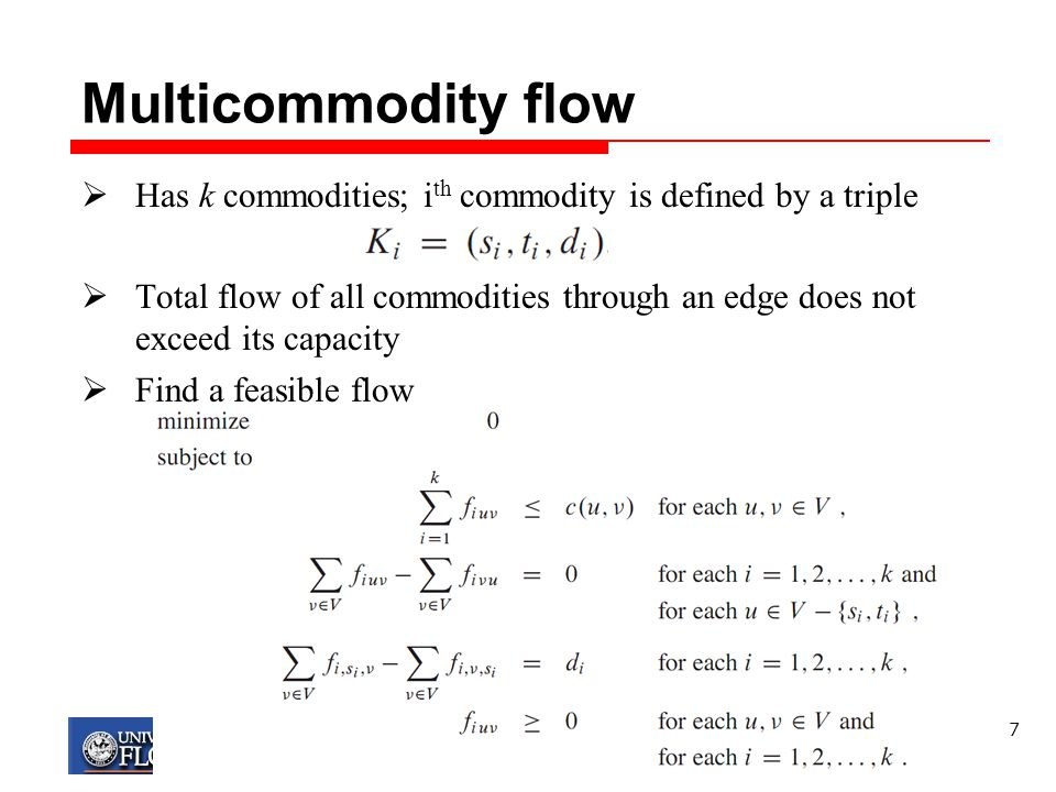 Multicommodity flow Has k commodities; ith commodity is defined by a triple.