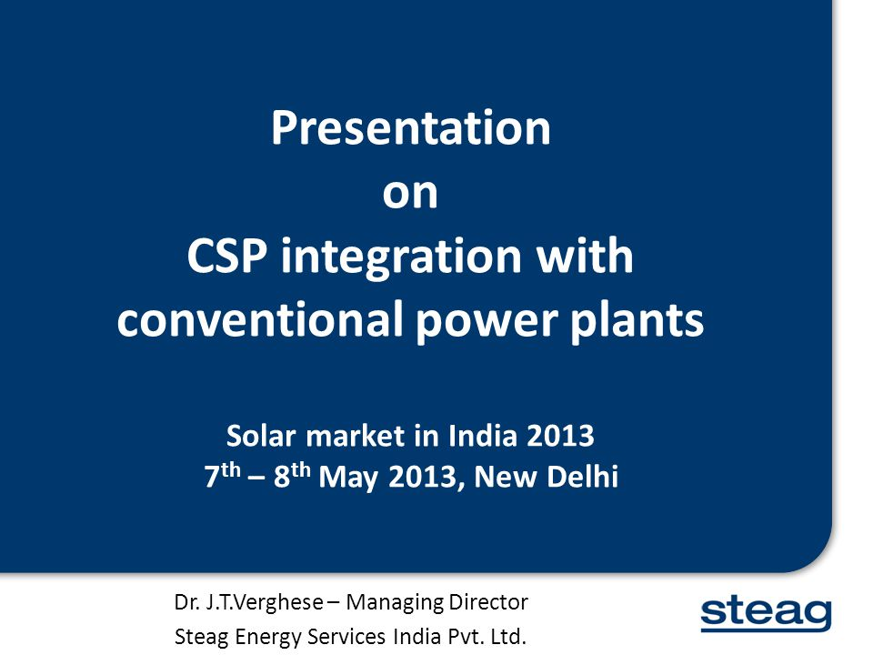 Presentation on CSP integration with conventional power plants Solar market in India 2013 7th – 8th May 2013, New Delhi