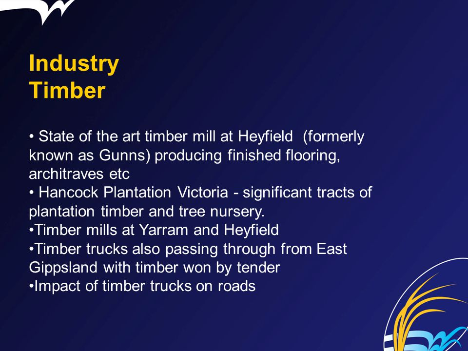 Industry Timber State of the art timber mill at Heyfield (formerly known as Gunns) producing finished flooring, architraves etc.
