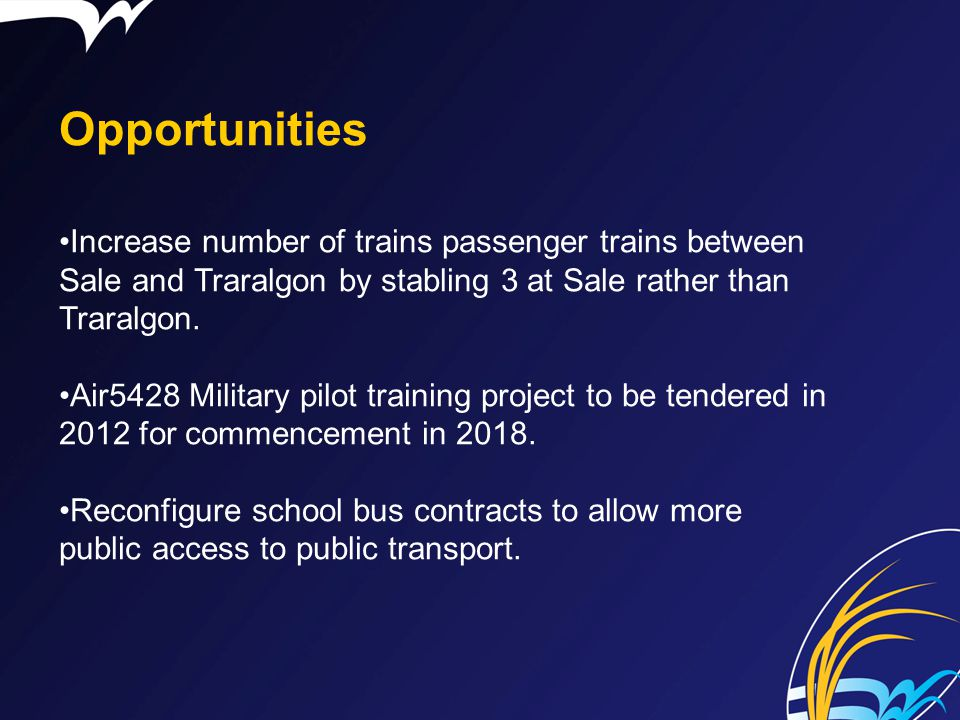 Opportunities Increase number of trains passenger trains between Sale and Traralgon by stabling 3 at Sale rather than Traralgon.
