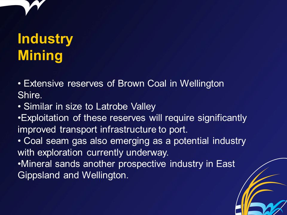 Industry Mining Extensive reserves of Brown Coal in Wellington Shire.