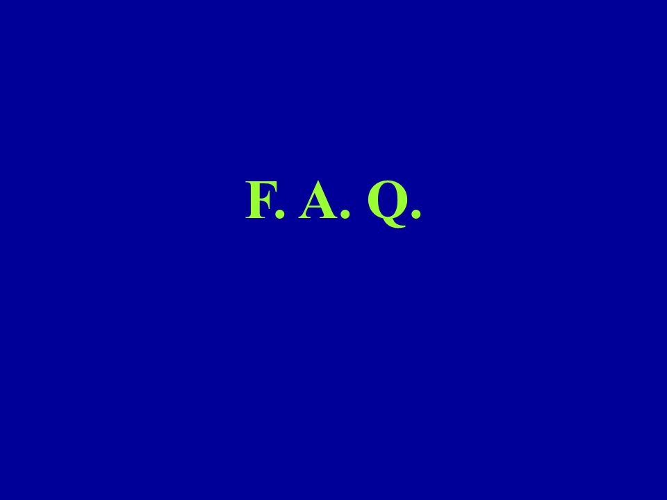 F. A. Q. The following a list of frequently asked questions and responses.