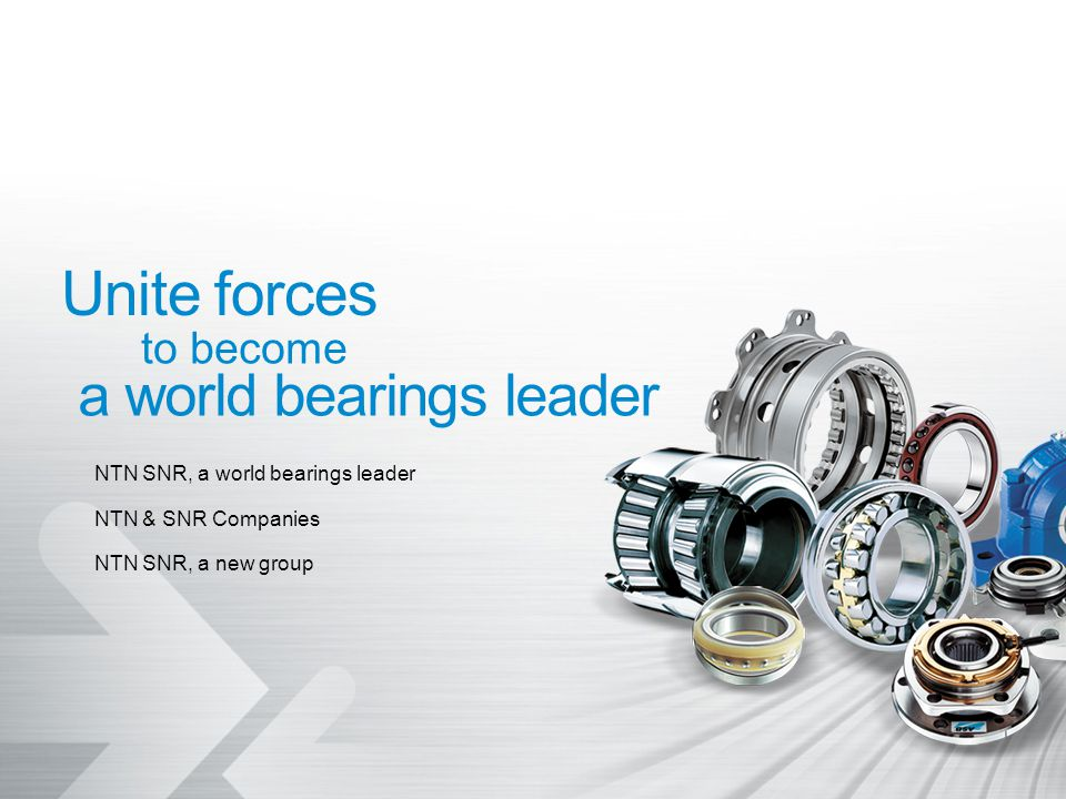 Unite forces a world bearings leader to become