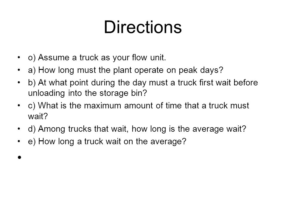 Directions o) Assume a truck as your flow unit.