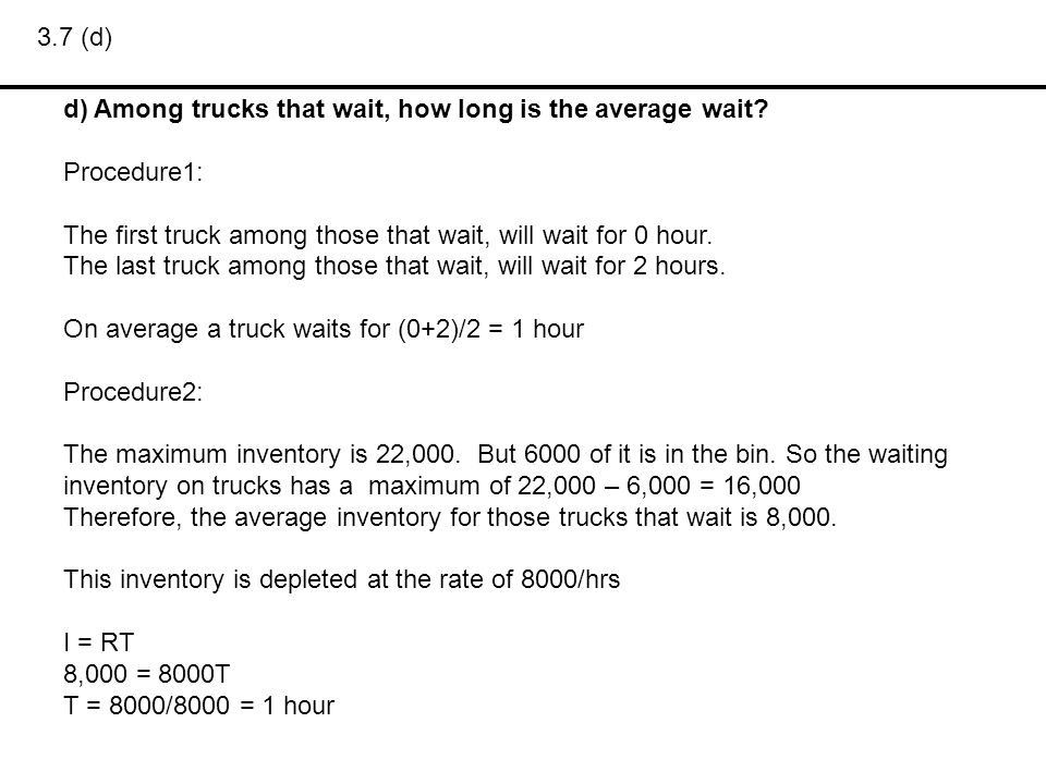3.7 (d) d) Among trucks that wait, how long is the average wait Procedure1: The first truck among those that wait, will wait for 0 hour.