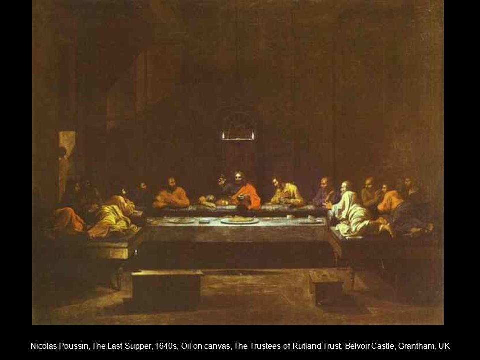 Nicolas Poussin, The Last Supper, 1640s, Oil on canvas, The Trustees of Rutland Trust, Belvoir Castle, Grantham, UK