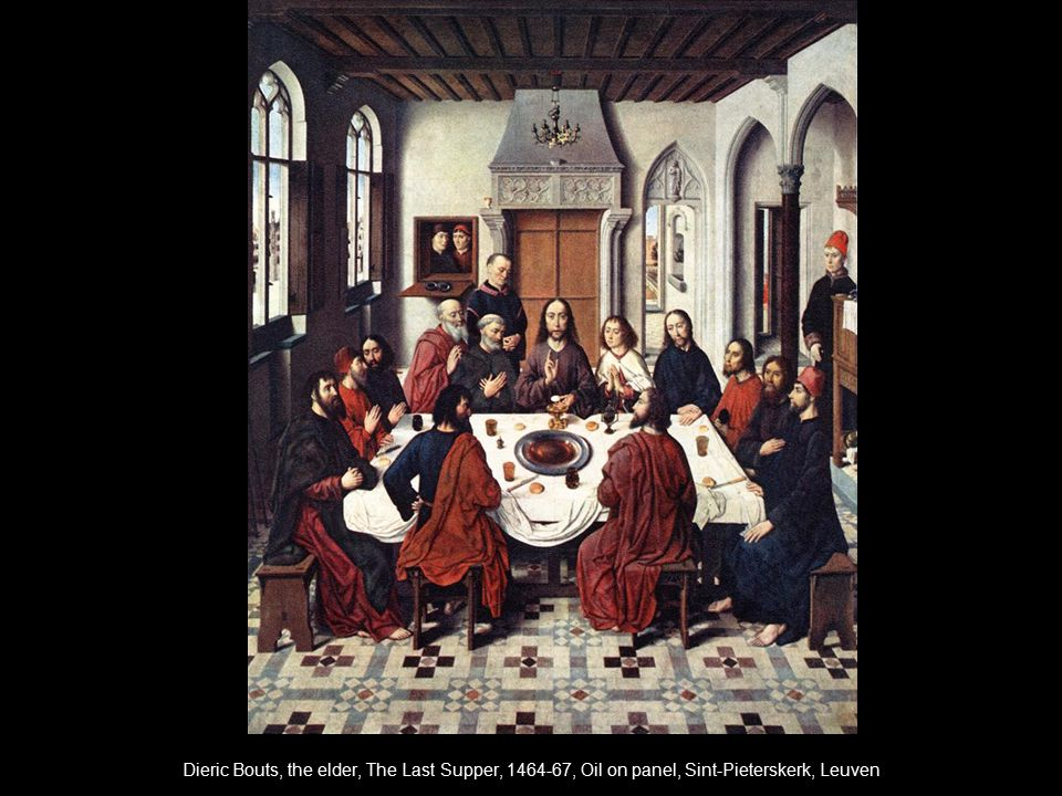 Dieric Bouts, the elder, The Last Supper, 1464-67, Oil on panel, Sint-Pieterskerk, Leuven