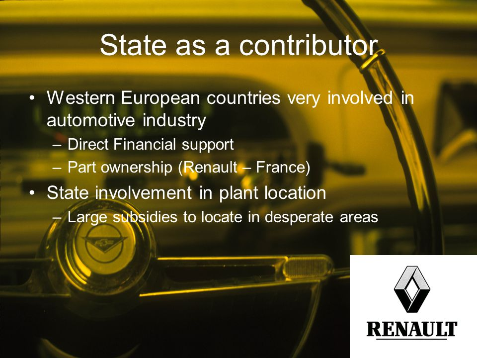 State as a contributor Western European countries very involved in automotive industry. Direct Financial support.