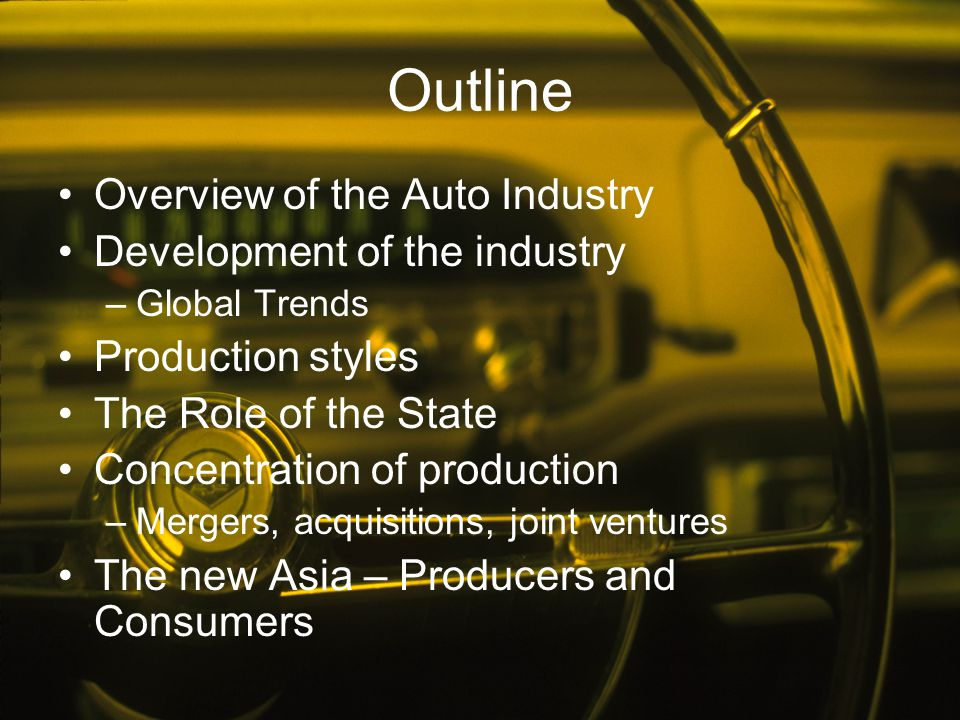 Outline Overview of the Auto Industry Development of the industry
