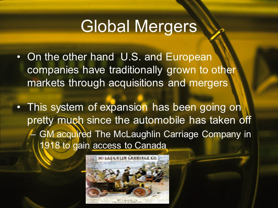 Global Mergers On the other hand U.S. and European companies have traditionally grown to other markets through acquisitions and mergers.