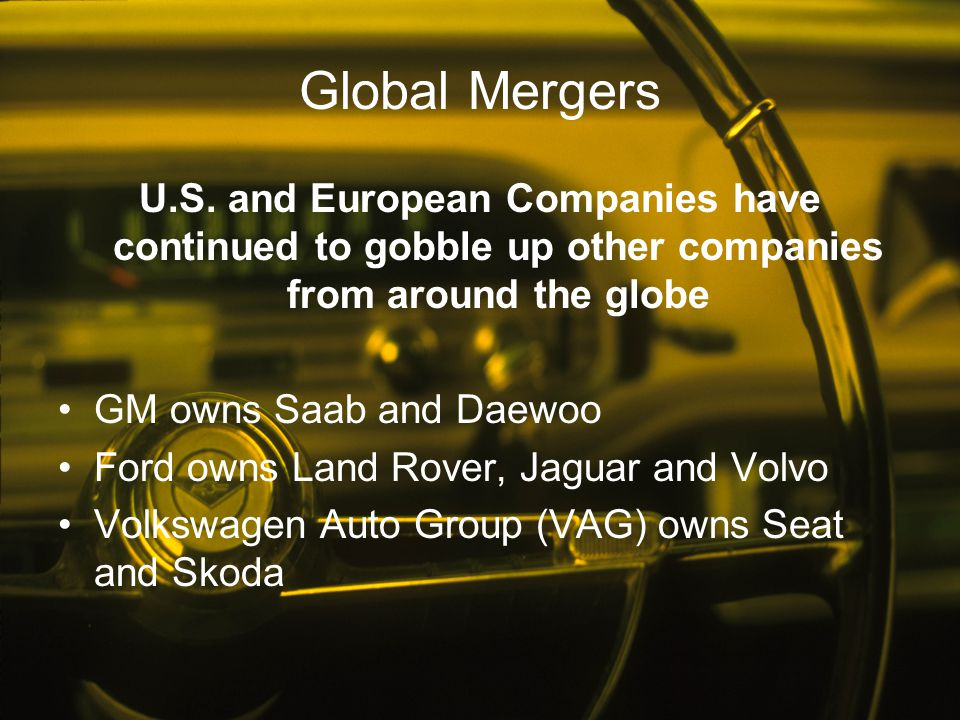 Global Mergers U.S. and European Companies have continued to gobble up other companies from around the globe.