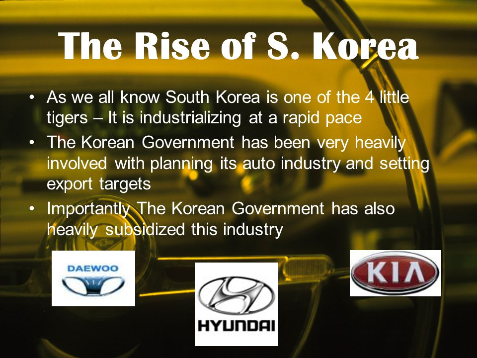 The Rise of S. Korea As we all know South Korea is one of the 4 little tigers – It is industrializing at a rapid pace.