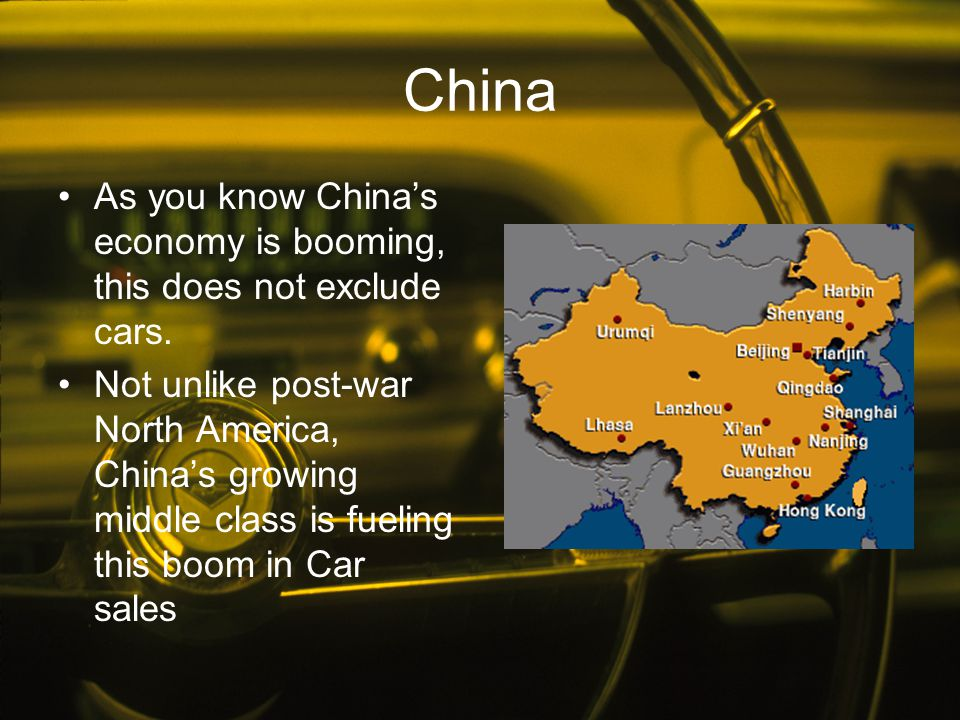 China As you know China's economy is booming, this does not exclude cars.