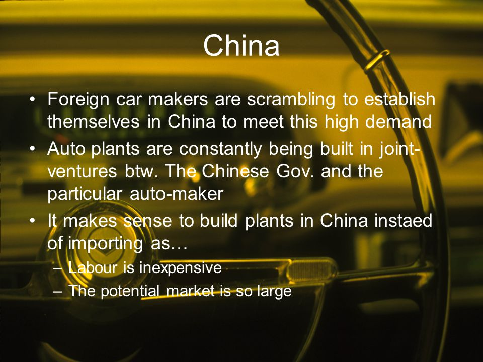 China Foreign car makers are scrambling to establish themselves in China to meet this high demand.