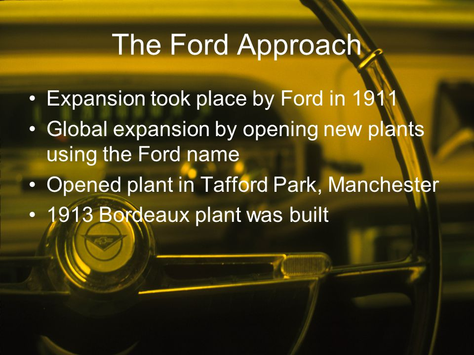 The Ford Approach Expansion took place by Ford in 1911