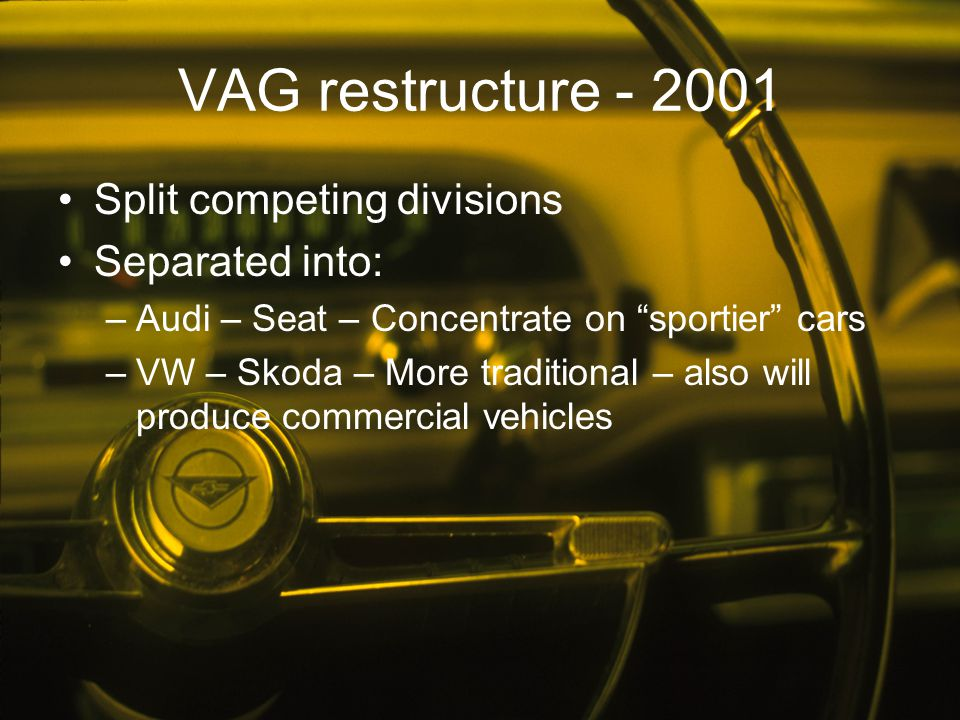 VAG restructure - 2001 Split competing divisions Separated into: