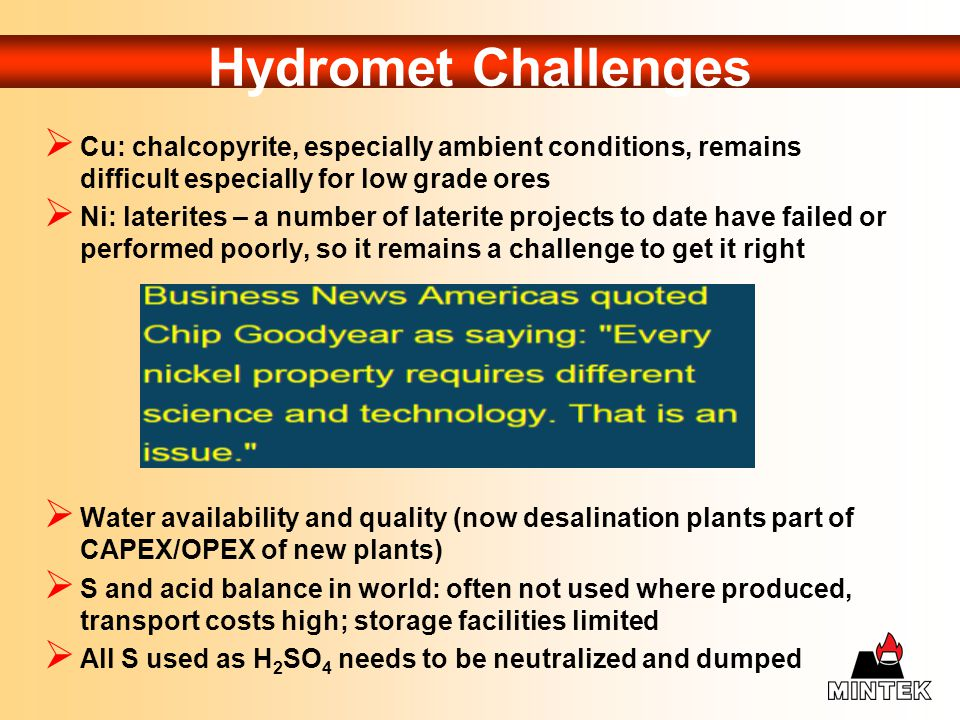 Hydromet Challenges Cu: chalcopyrite, especially ambient conditions, remains difficult especially for low grade ores.