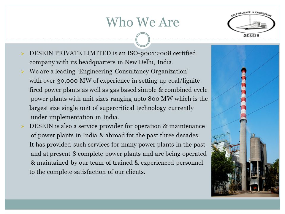 Who We Are DESEIN PRIVATE LIMITED is an ISO-9001:2008 certified