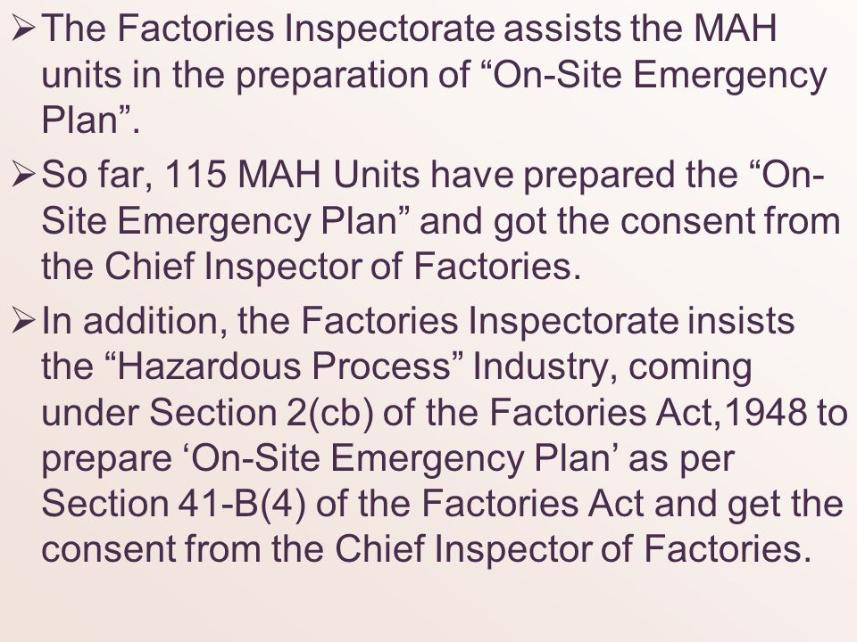 The Factories Inspectorate assists the MAH units in the preparation of On-Site Emergency Plan .