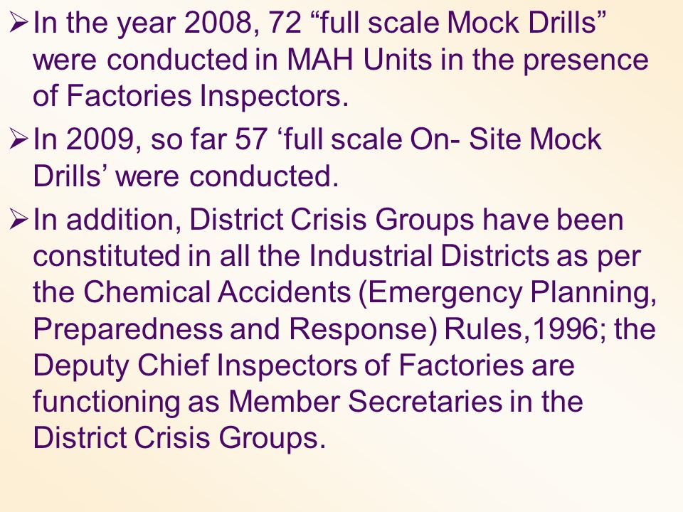 In the year 2008, 72 full scale Mock Drills were conducted in MAH Units in the presence of Factories Inspectors.