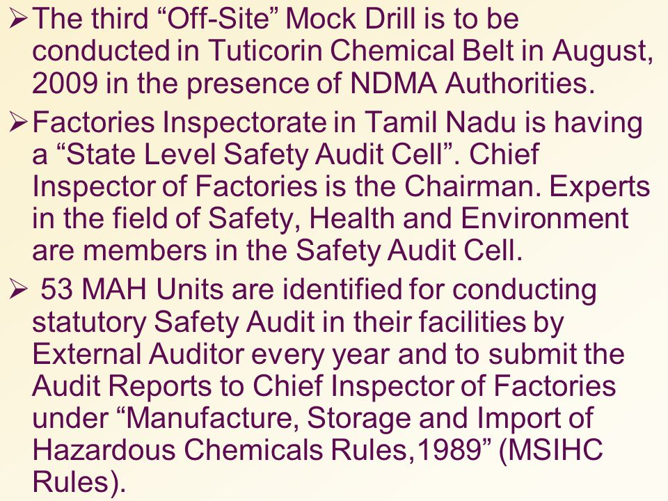 The third Off-Site Mock Drill is to be conducted in Tuticorin Chemical Belt in August, 2009 in the presence of NDMA Authorities.