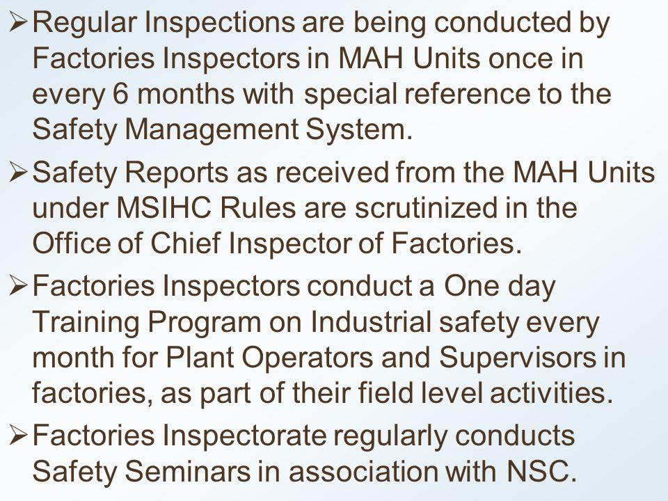 Regular Inspections are being conducted by Factories Inspectors in MAH Units once in every 6 months with special reference to the Safety Management System.