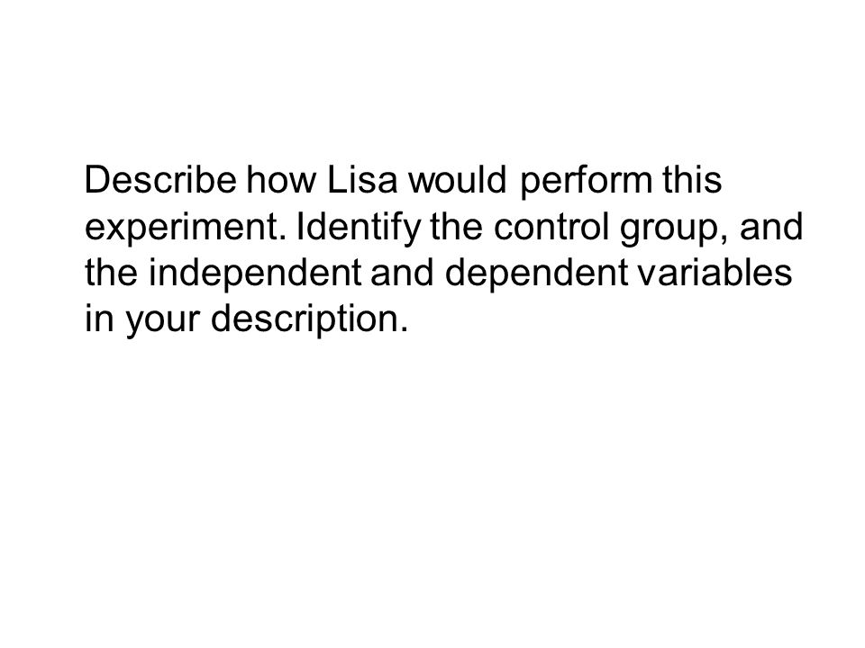 Describe how Lisa would perform this experiment