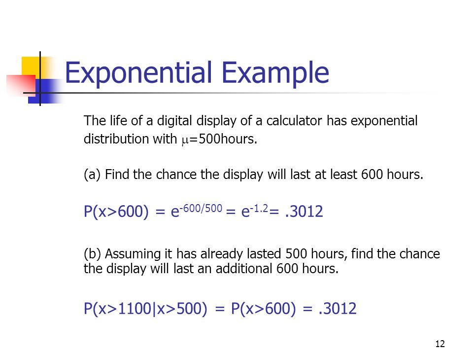 Exponential Example The life of a digital display of a calculator has exponential distribution with m=500hours.