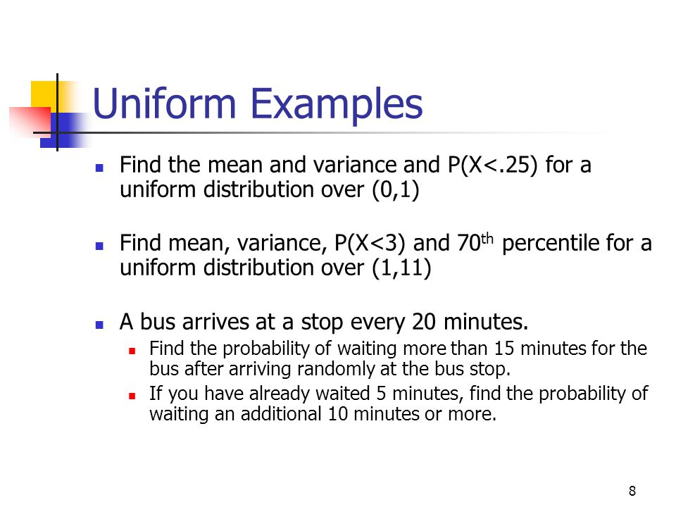 Math 10 - Chapter 5 Slides Uniform Examples. Find the mean and variance and P(X<.25) for a uniform distribution over (0,1)