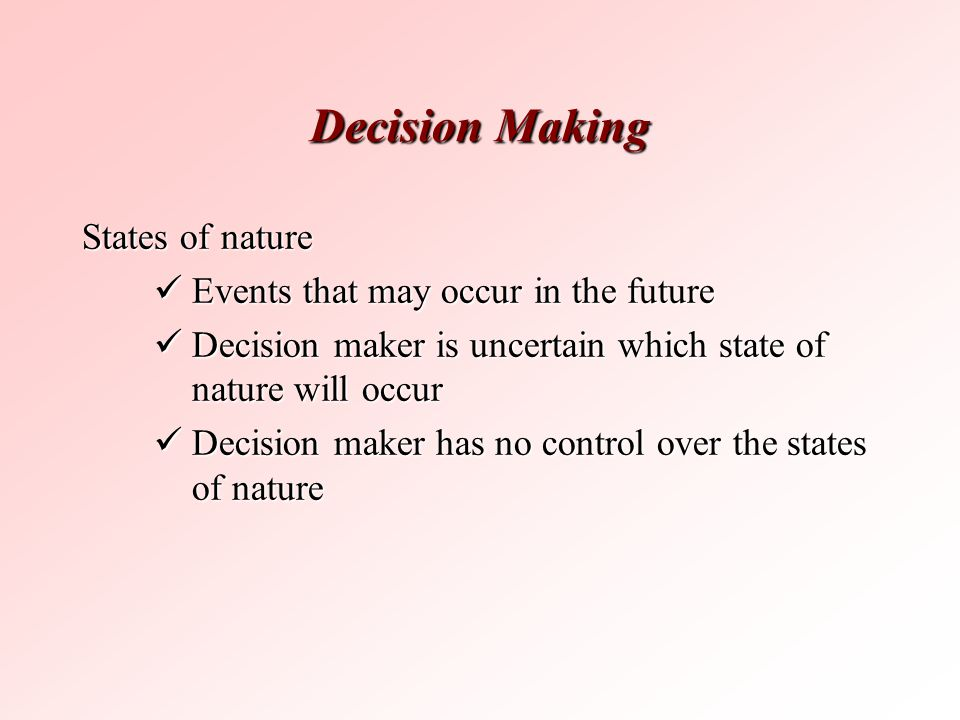 Decision Making States of nature Events that may occur in the future