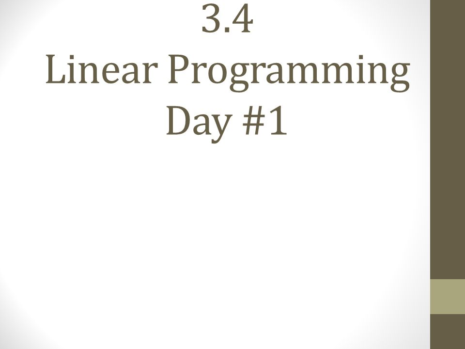 3.4 Linear Programming Day #1