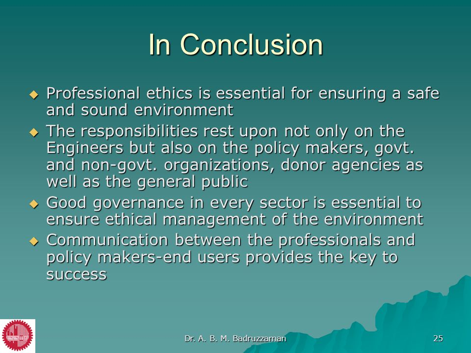 In Conclusion Professional ethics is essential for ensuring a safe and sound environment.