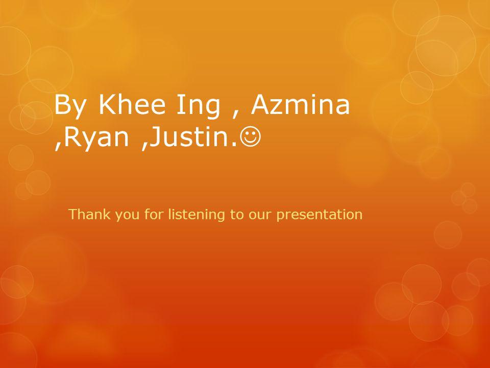 By Khee Ing , Azmina ,Ryan ,Justin.