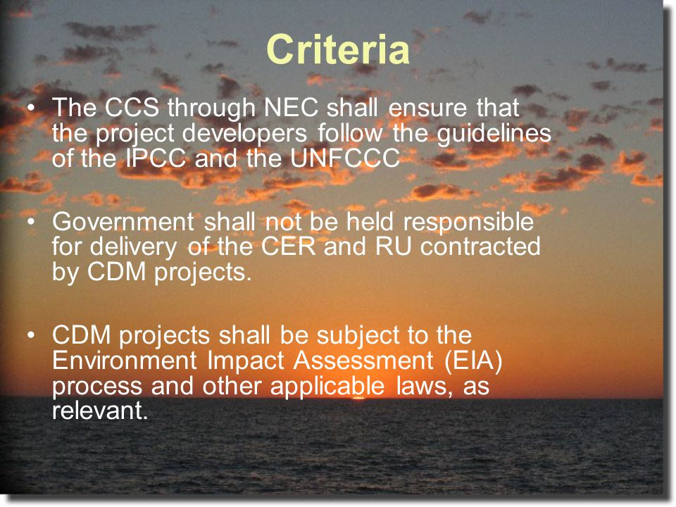 Criteria The CCS through NEC shall ensure that the project developers follow the guidelines of the IPCC and the UNFCCC.