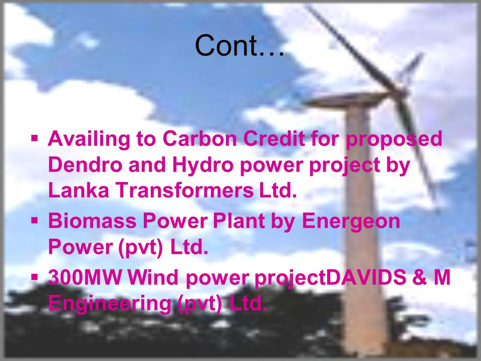 Cont… Availing to Carbon Credit for proposed Dendro and Hydro power project by Lanka Transformers Ltd.