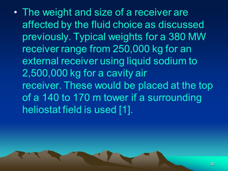 The weight and size of a receiver are affected by the fluid choice as discussed previously.