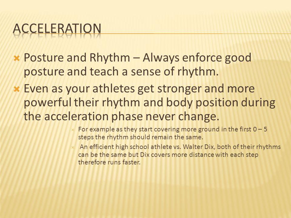 Acceleration Posture and Rhythm – Always enforce good posture and teach a sense of rhythm.
