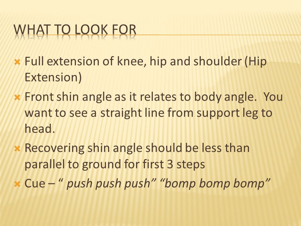 What to Look For Full extension of knee, hip and shoulder (Hip Extension)