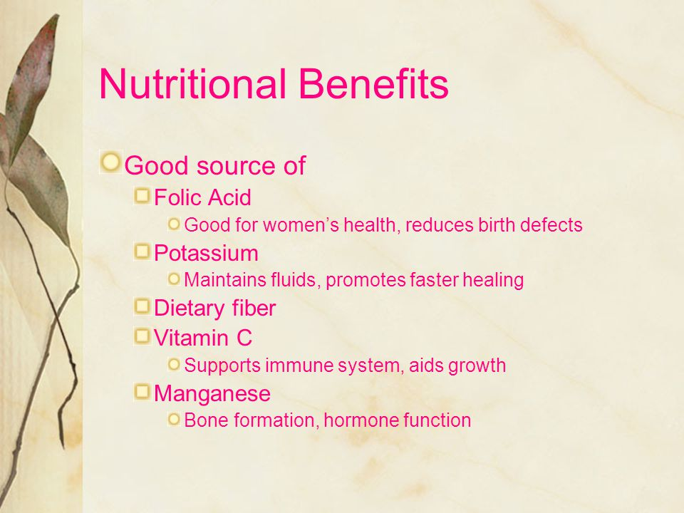 Nutritional Benefits Good source of Folic Acid Potassium Dietary fiber