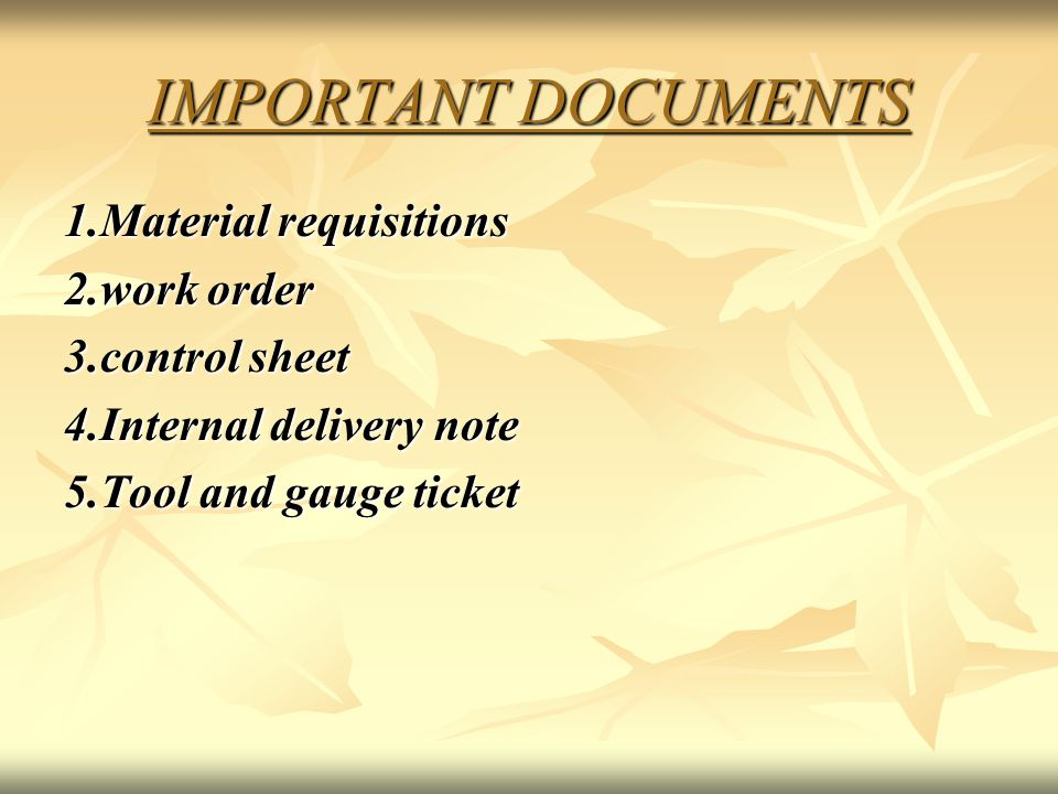 IMPORTANT DOCUMENTS 1.Material requisitions 2.work order