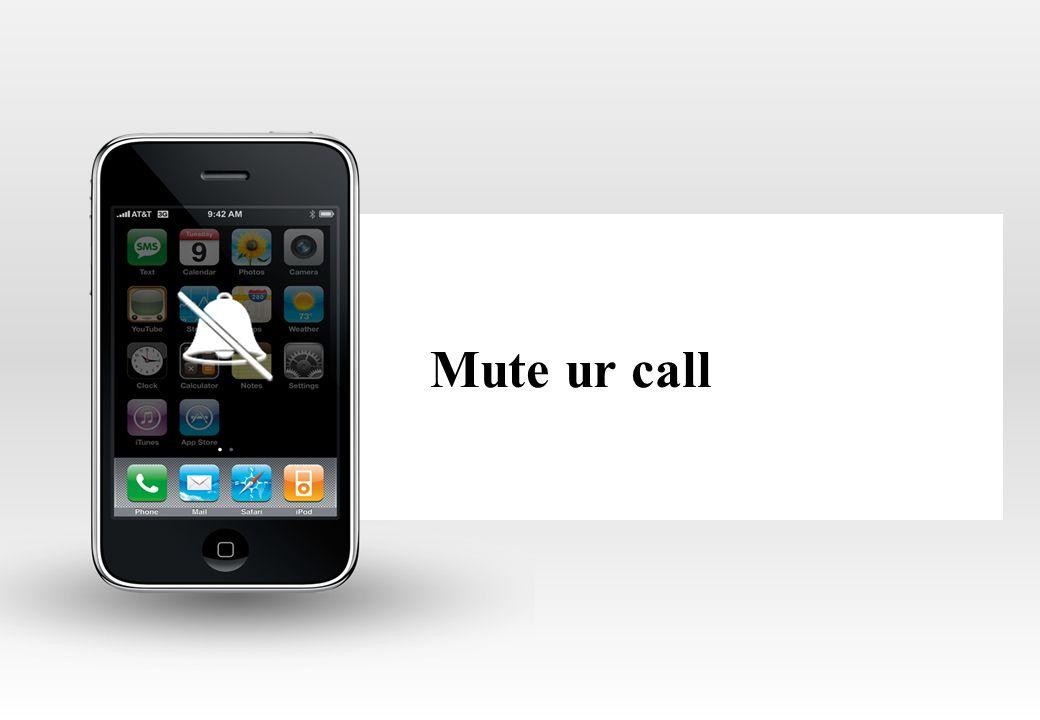 Mute ur call