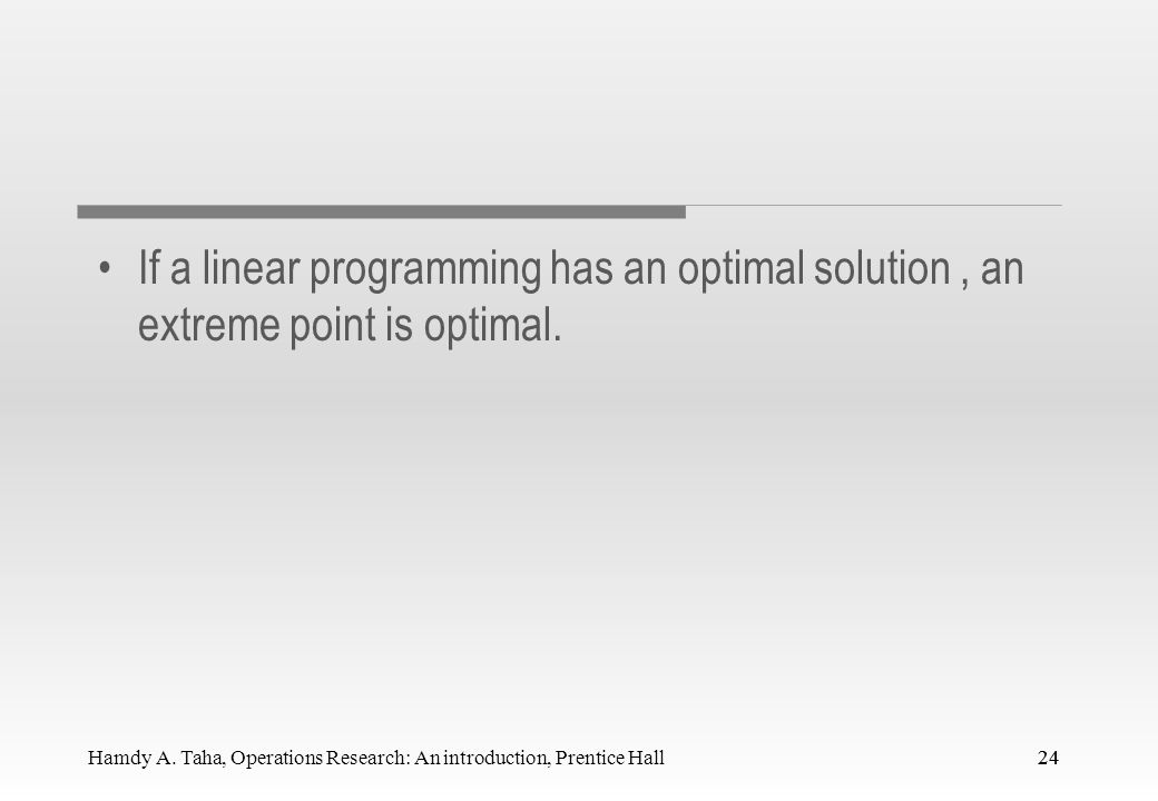If a linear programming has an optimal solution , an extreme point is optimal.