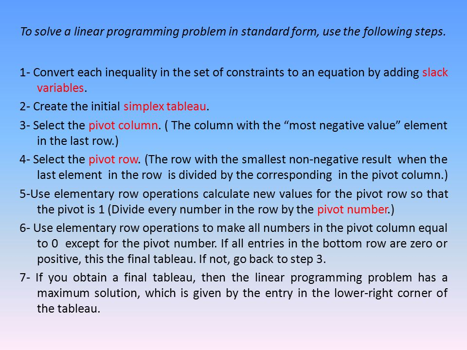 To solve a linear programming problem in standard form, use the following steps.