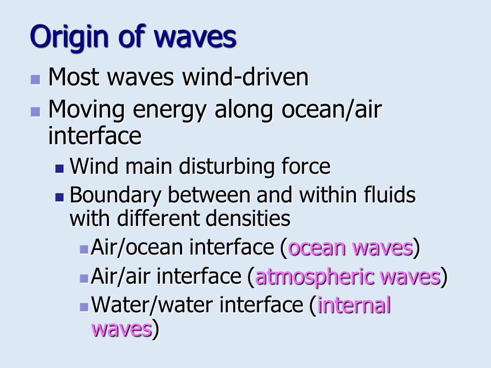 Origin of waves Most waves wind-driven
