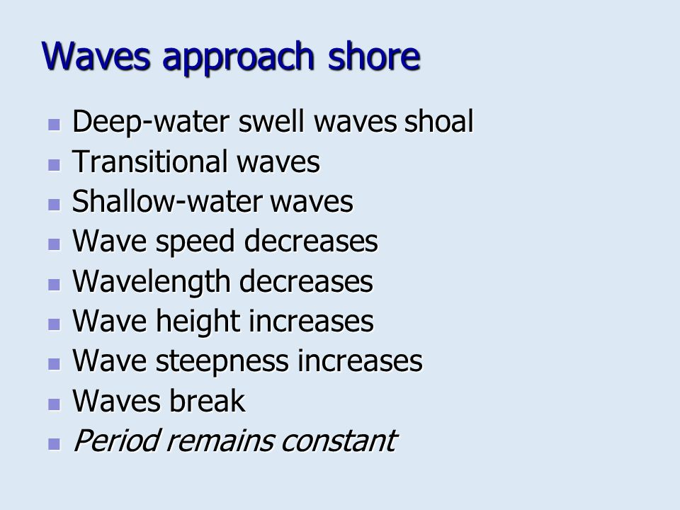 Waves approach shore Deep-water swell waves shoal Transitional waves