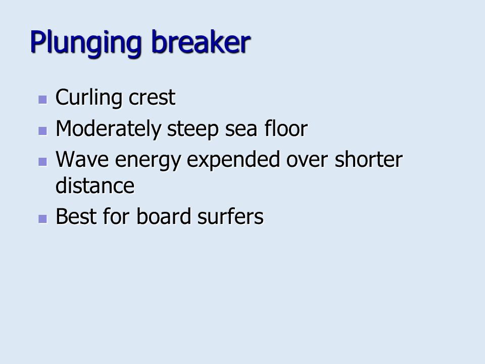 Plunging breaker Curling crest Moderately steep sea floor