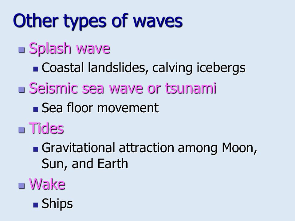 Other types of waves Splash wave Seismic sea wave or tsunami Tides