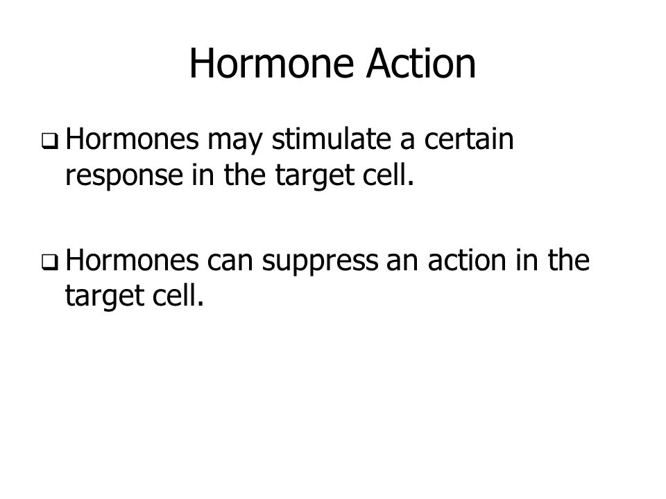 Hormone Action Hormones may stimulate a certain response in the target cell.